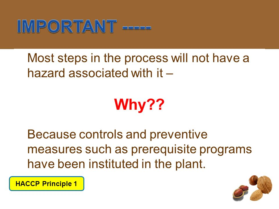 HACCP Principle #1 IMPORTANT Most steps in the process will not have a hazard associated with it –