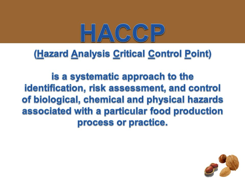 HACCP (Hazard Analysis Critical Control Point) is a systematic approach to the identification, risk assessment, and control of biological, chemical and physical hazards associated with a particular food production process or practice.