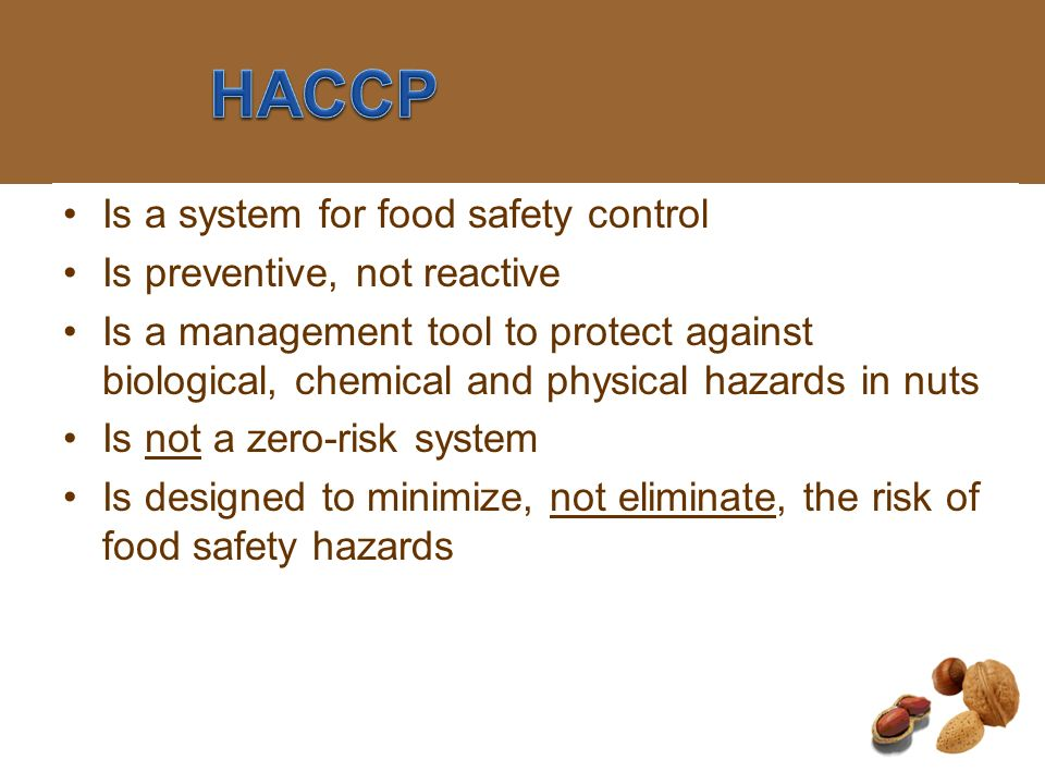 HACCP Is a system for food safety control Is preventive, not reactive