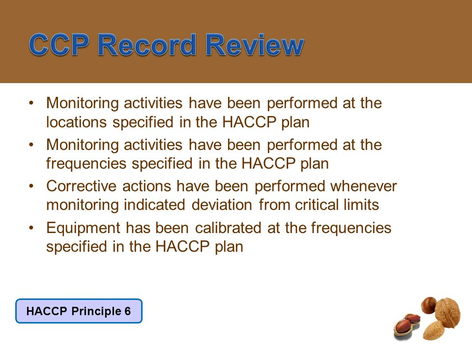 CCP Record ReviewMonitoring activities have been performed at the locations specified in the HACCP plan.