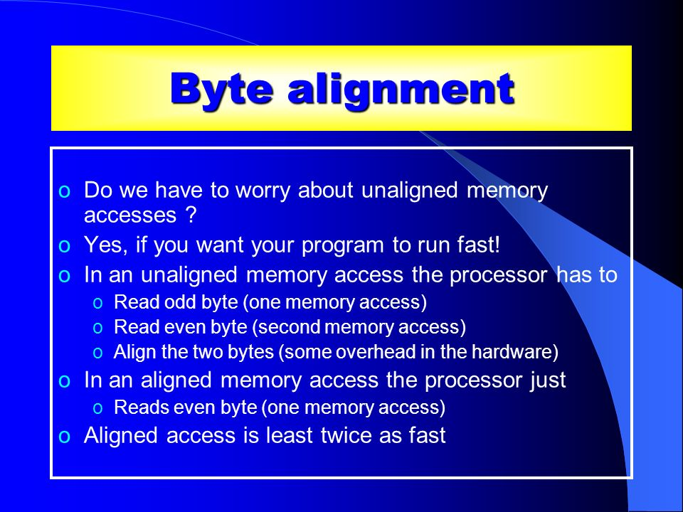Byte alignment Do we have to worry about unaligned memory accesses