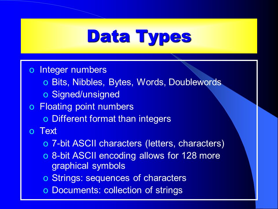 Data Types Integer numbers Bits, Nibbles, Bytes, Words, Doublewords
