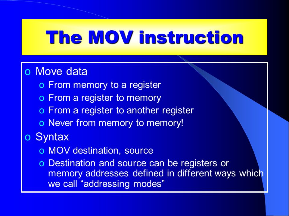 The MOV instruction Move data Syntax From memory to a register