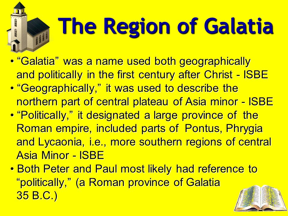 The Region of Galatia Galatia was a name used both geographically
