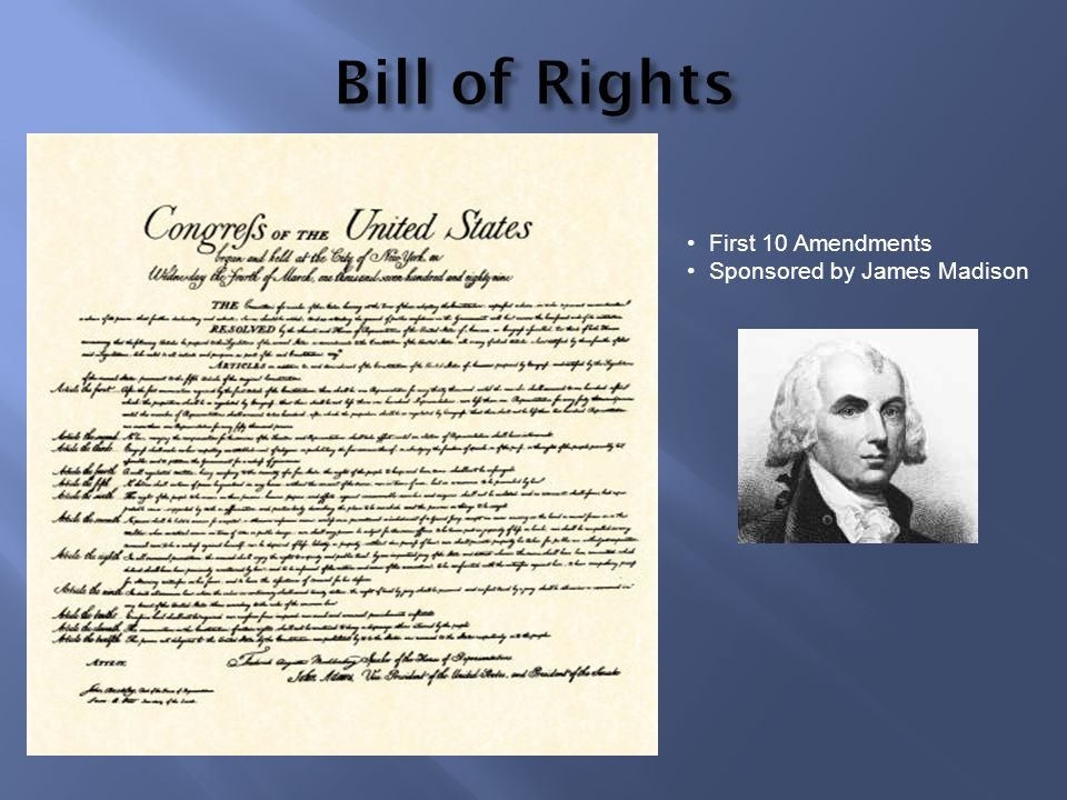 Bill of Rights First 10 Amendments Sponsored by James Madison