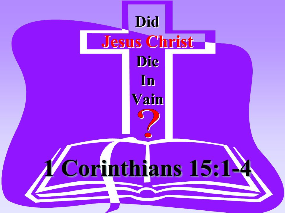 Did Jesus Christ Die In Vain
