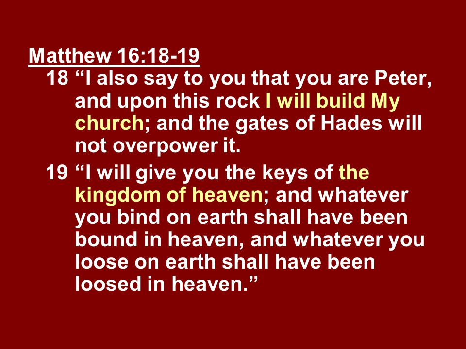 Matthew 16:18-19 18. I also say to you that you are Peter,