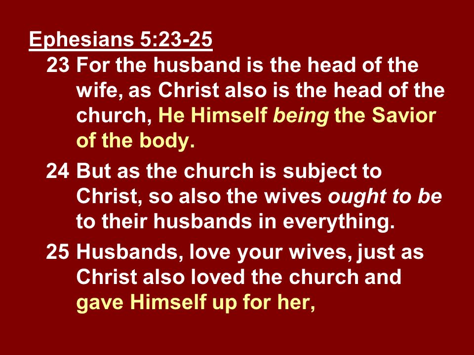 Ephesians 5:23-25 23. For the husband is the head of the