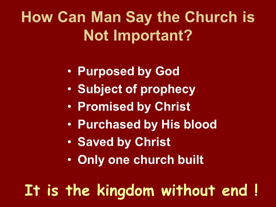 How Can Man Say the Church is Not Important