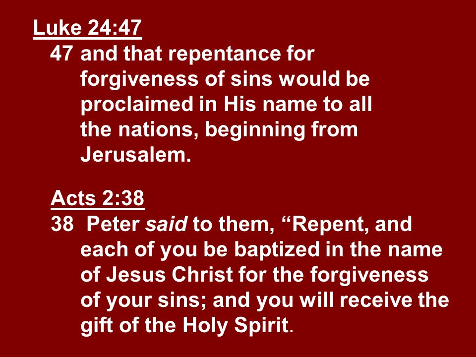 Luke 24:47 47. and that repentance for. forgiveness of sins would be