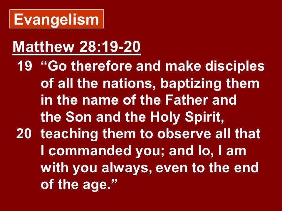 Evangelism Matthew 28:19-20.