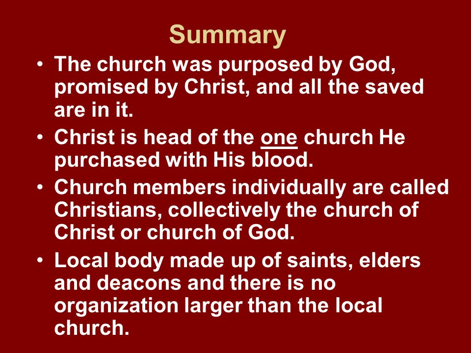 Summary The church was purposed by God, promised by Christ, and all the saved are in it.