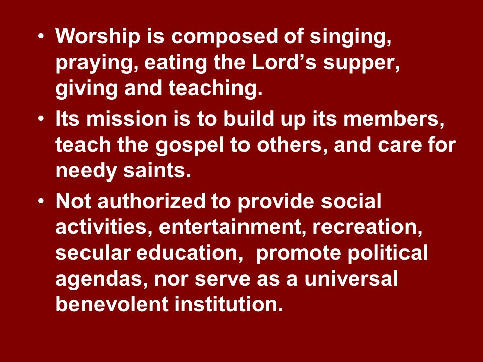 Worship is composed of singing, praying, eating the Lord's supper, giving and teaching.