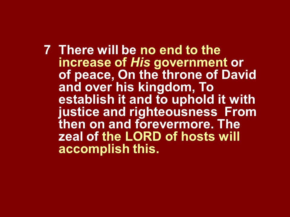 7. There will be no end to the. increase of His government or
