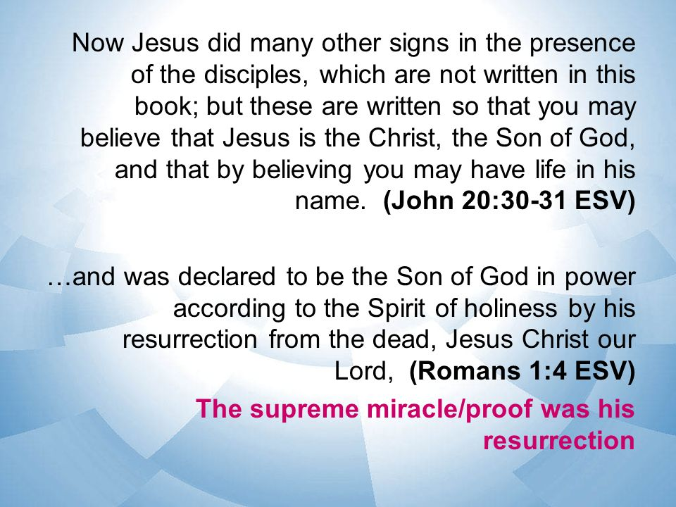 Now Jesus did many other signs in the presence of the disciples, which are not written in this book; but these are written so that you may believe that Jesus is the Christ, the Son of God, and that by believing you may have life in his name.