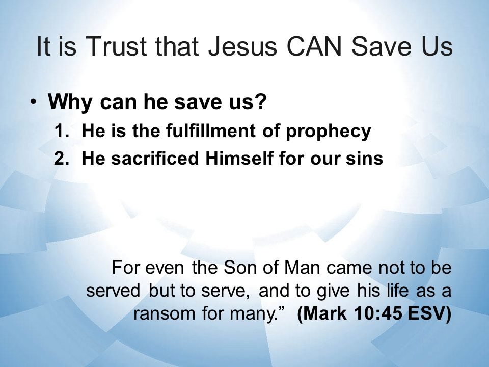 It is Trust that Jesus CAN Save Us