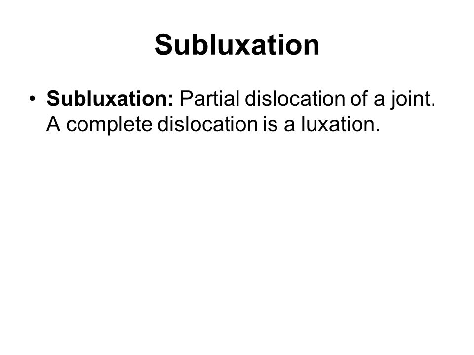 Subluxation Subluxation: Partial dislocation of a joint. A complete dislocation is a luxation.