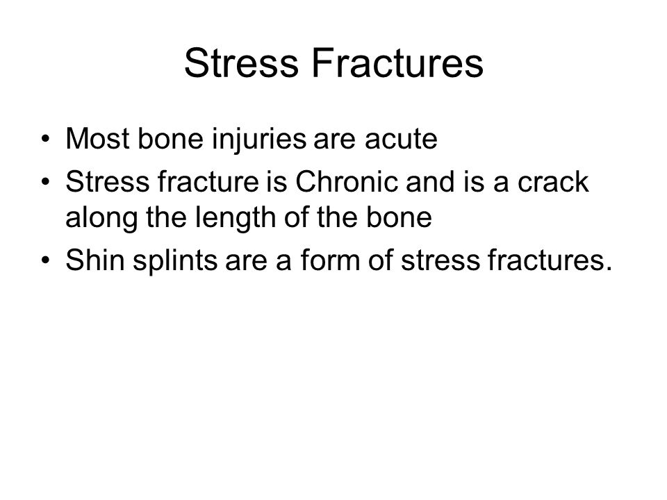 Stress Fractures Most bone injuries are acute