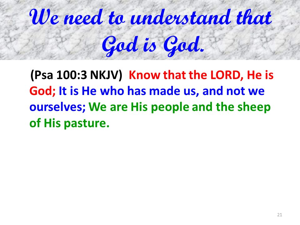 We need to understand that God is God.