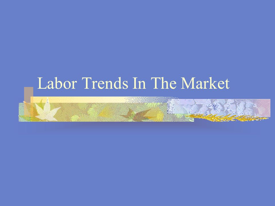 Labor Trends In The Market