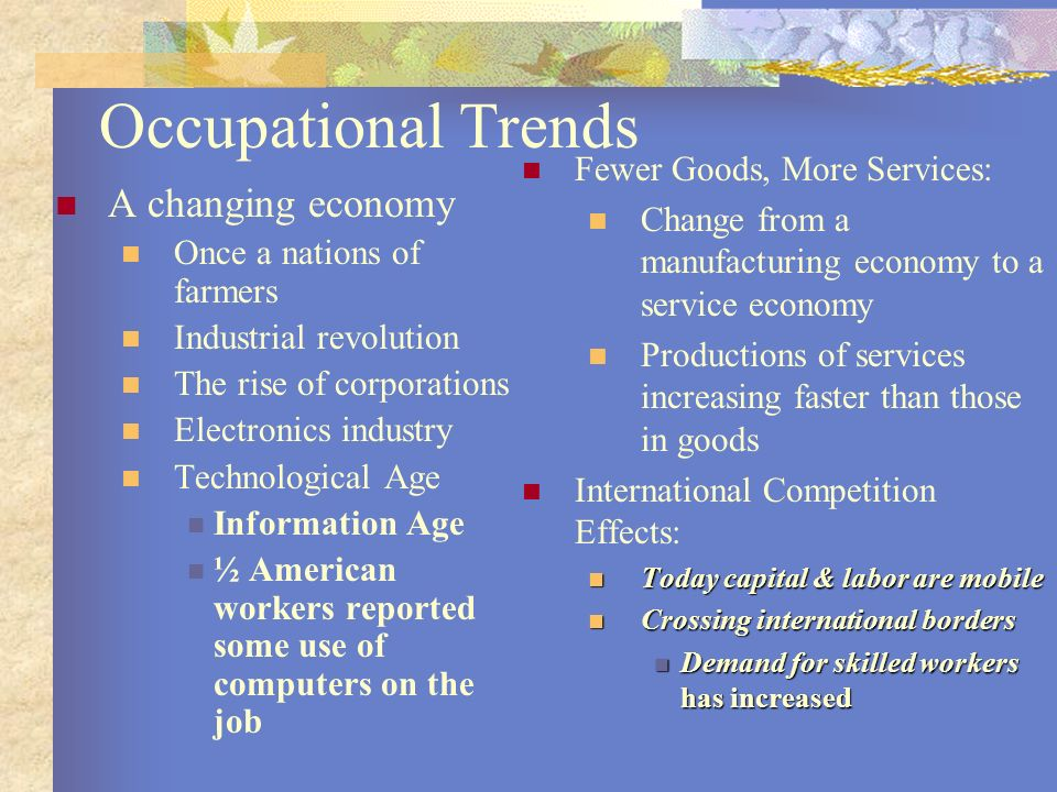 Occupational Trends A changing economy Fewer Goods, More Services: