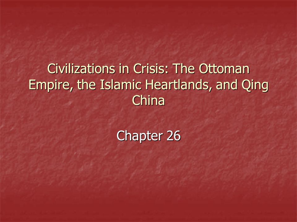 Civilizations in Crisis: The Ottoman Empire, the Islamic Heartlands, and Qing China