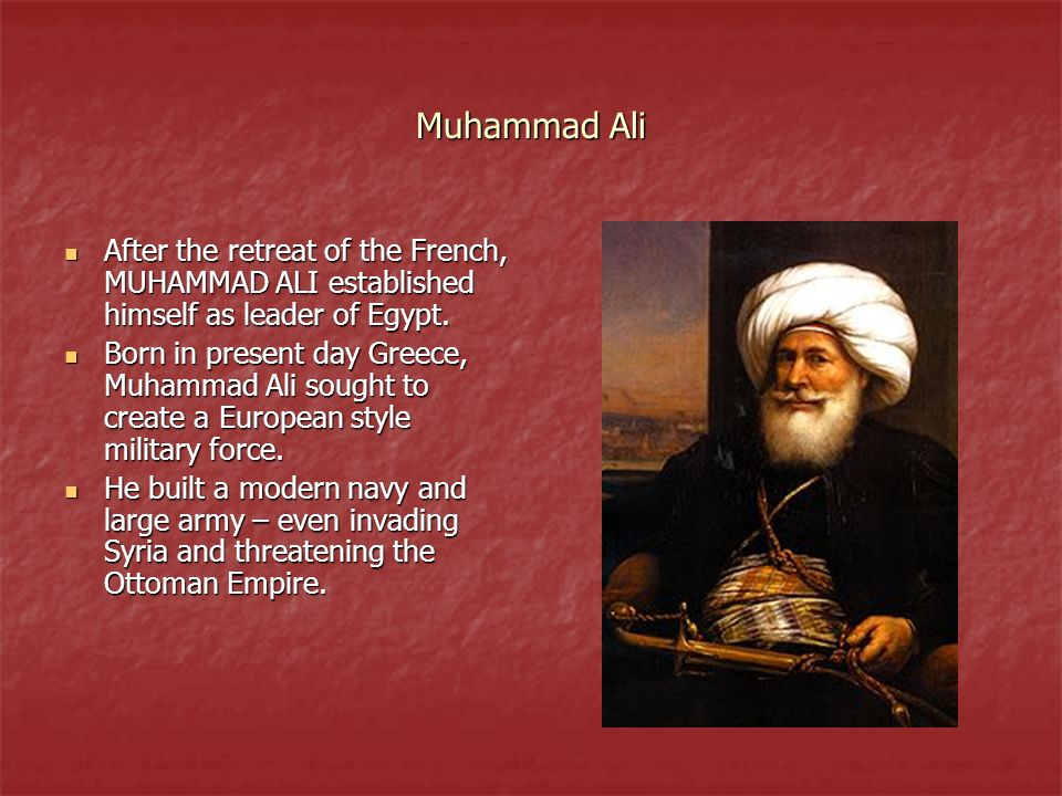 Muhammad Ali After the retreat of the French, MUHAMMAD ALI established himself as leader of Egypt.