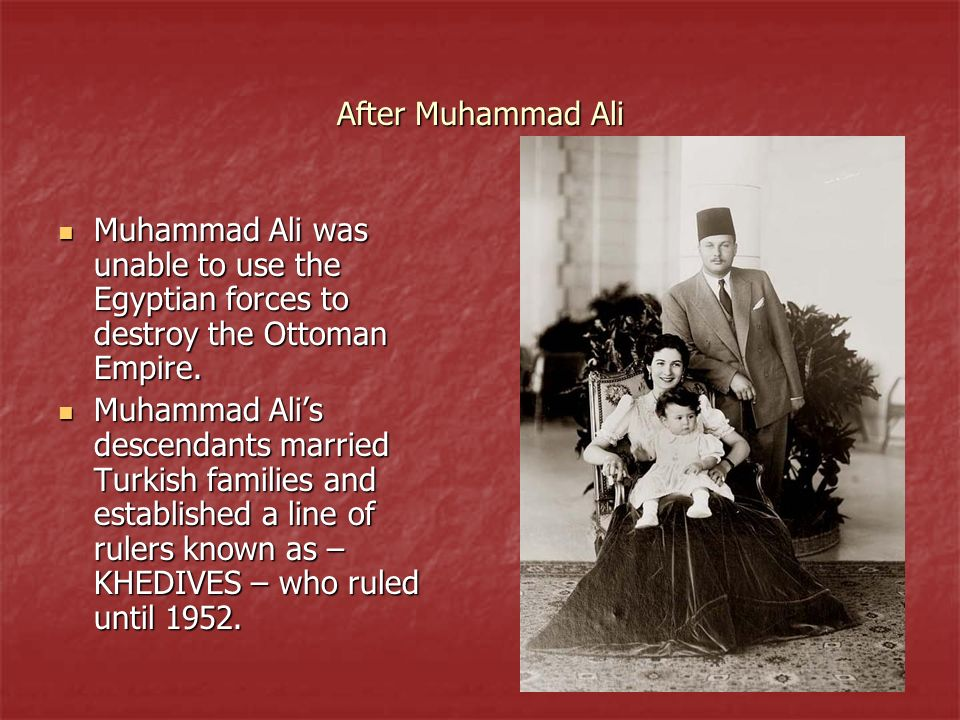 After Muhammad Ali Muhammad Ali was unable to use the Egyptian forces to destroy the Ottoman Empire.