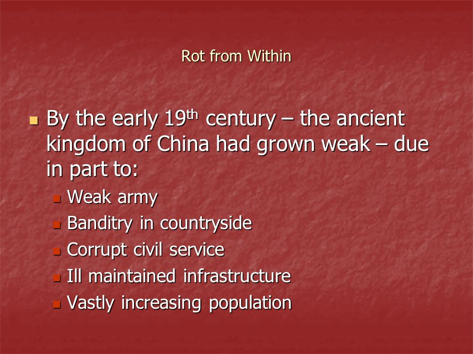 Rot from Within By the early 19th century – the ancient kingdom of China had grown weak – due in part to: