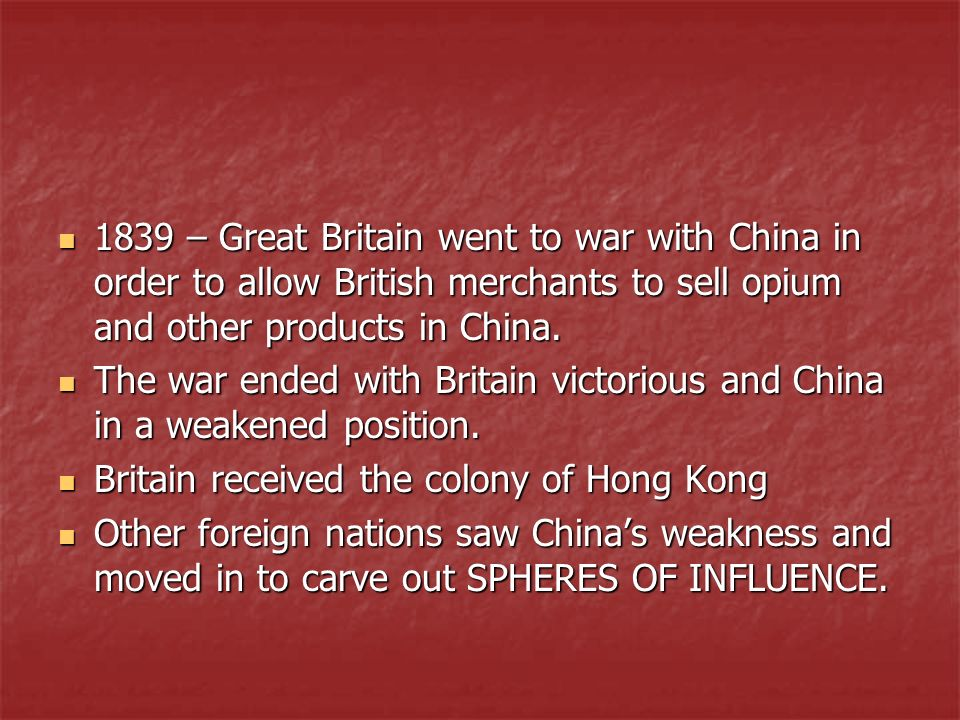 1839 – Great Britain went to war with China in order to allow British merchants to sell opium and other products in China.