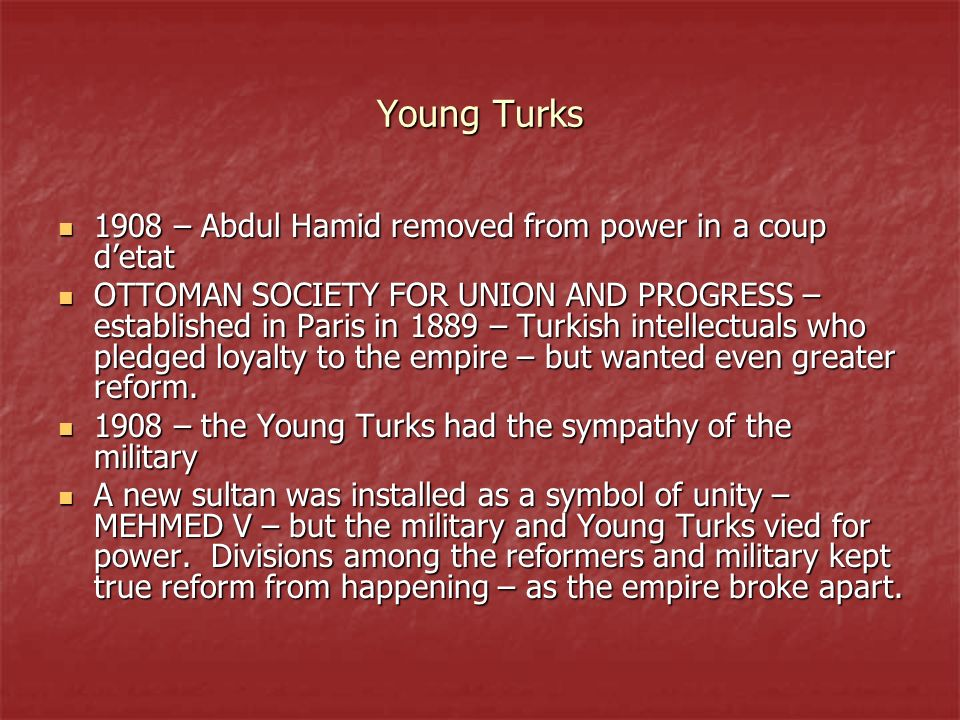 Young Turks 1908 – Abdul Hamid removed from power in a coup d'etat