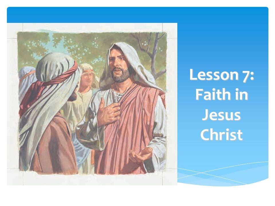 Lesson 7: Faith in Jesus Christ