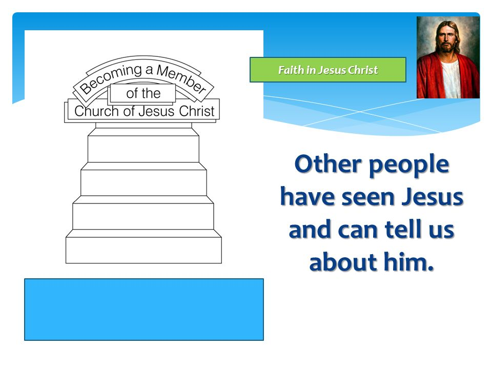 Other people have seen Jesus and can tell us about him.