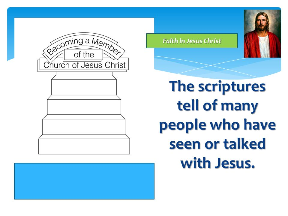 The scriptures tell of many people who have seen or talked with Jesus.