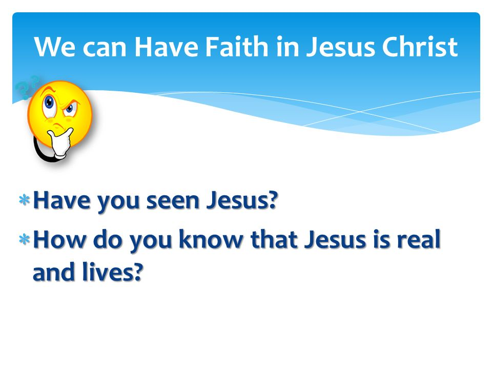 We can Have Faith in Jesus Christ