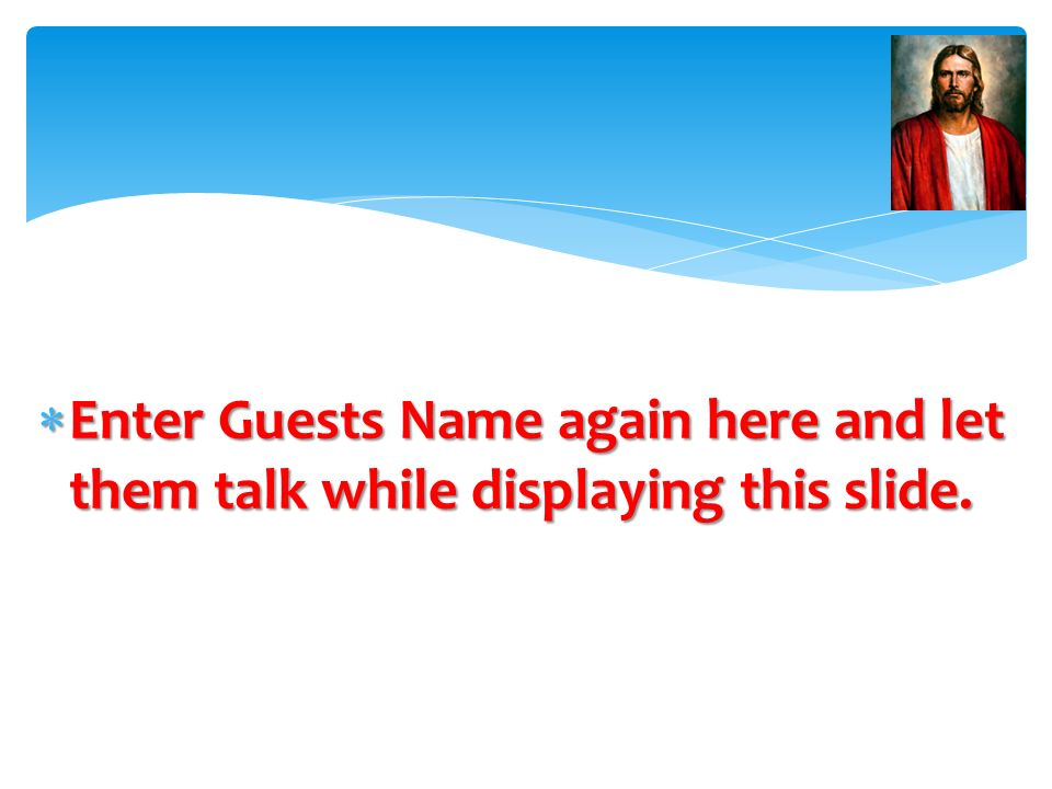 Enter Guests Name again here and let them talk while displaying this slide.