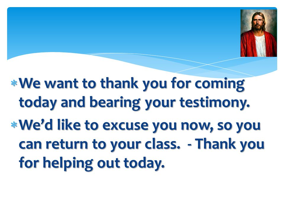 We want to thank you for coming today and bearing your testimony.