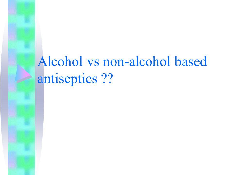 Alcohol vs non-alcohol based antiseptics