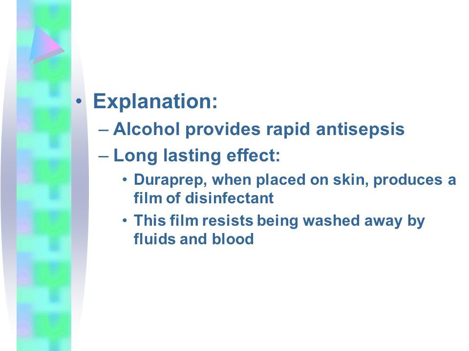 Explanation: Alcohol provides rapid antisepsis Long lasting effect: