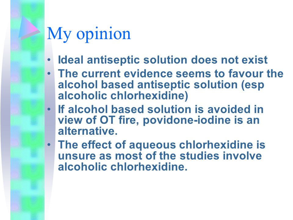 My opinion Ideal antiseptic solution does not exist