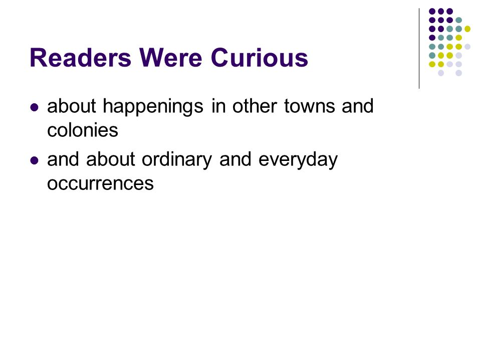 Readers Were Curious about happenings in other towns and colonies