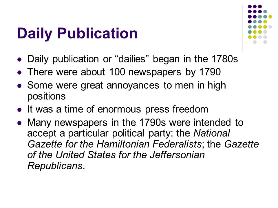 Daily Publication Daily publication or dailies began in the 1780s