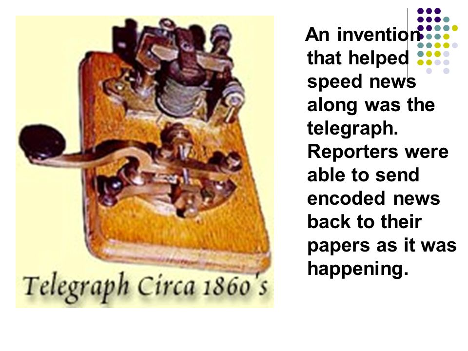 An invention that helped speed news along was the telegraph