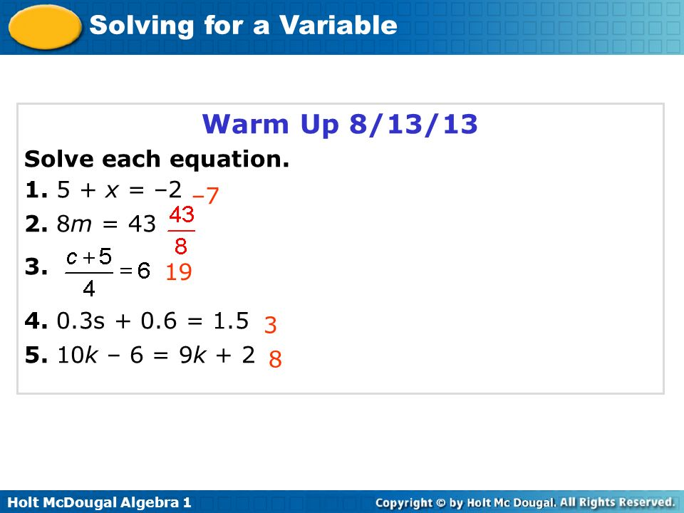 Warm Up 8/13/13 Solve each equation. 1. 5 + x = –2 2. 8m = 43 3. –7