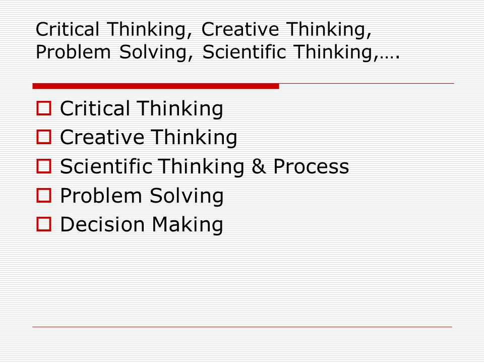 Scientific Thinking & Process Problem Solving Decision Making