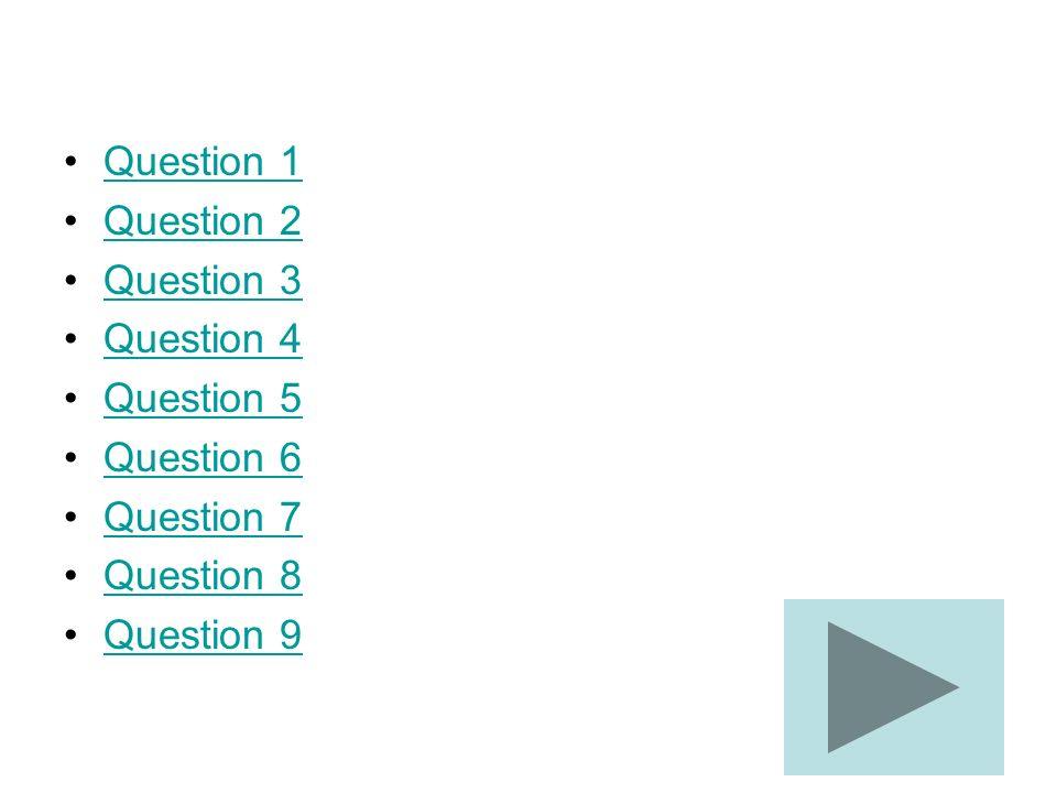 Question 1 Question 2 Question 3 Question 4 Question 5 Question 6 Question 7 Question 8 Question 9