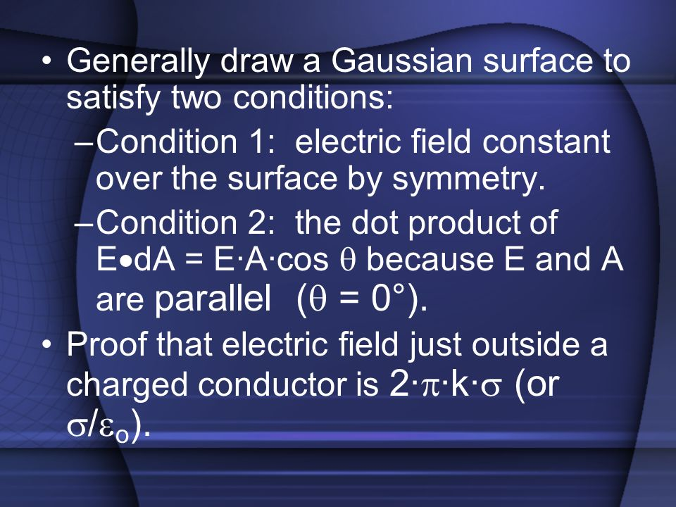 Generally draw a Gaussian surface to satisfy two conditions: