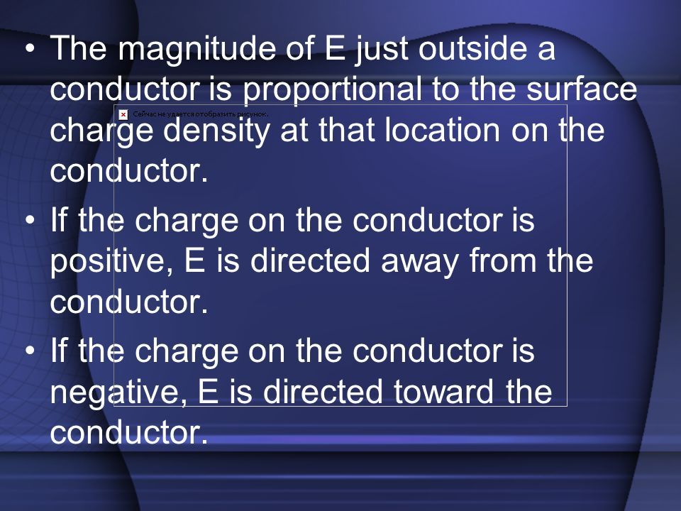 The magnitude of E just outside a conductor is proportional to the surface charge density at that location on the conductor.