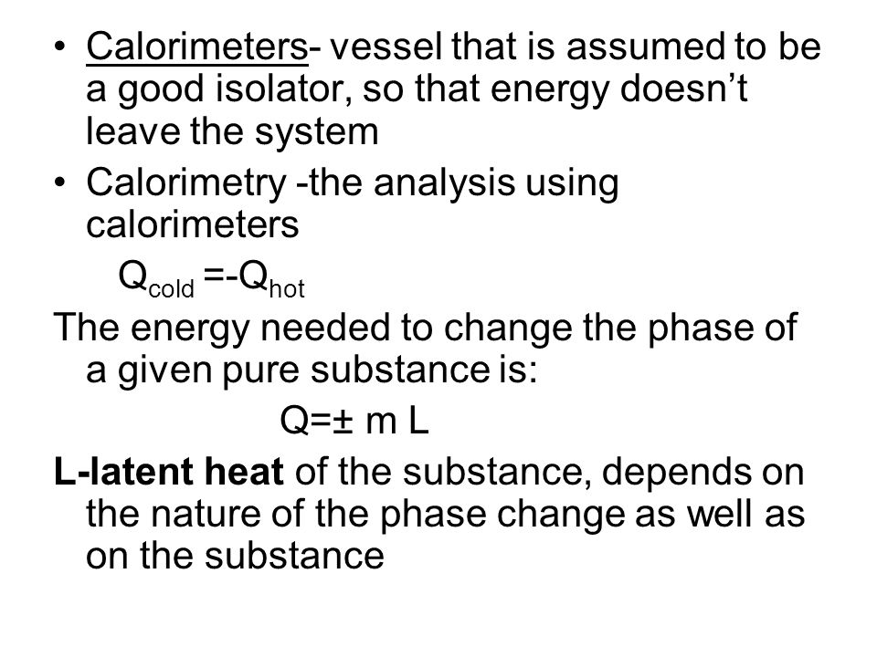 Calorimeters- vessel that is assumed to be a good isolator, so that energy doesn't leave the system