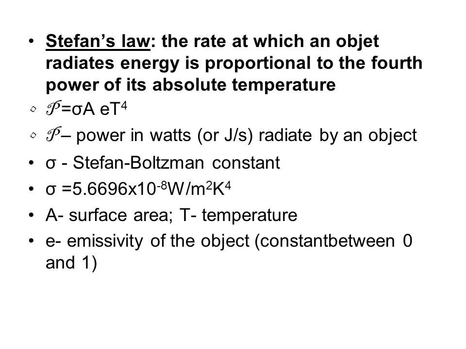 Stefan's law: the rate at which an objet radiates energy is proportional to the fourth power of its absolute temperature